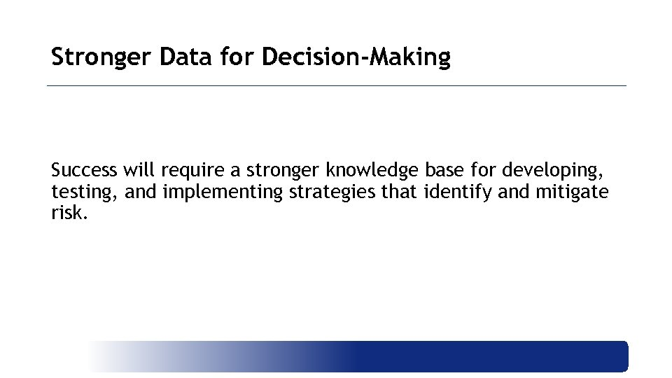 Stronger Data for Decision-Making Success will require a stronger knowledge base for developing, testing,