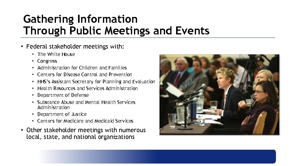 Gathering Information Through Public Meetings and Events • Federal stakeholder meetings with: The White