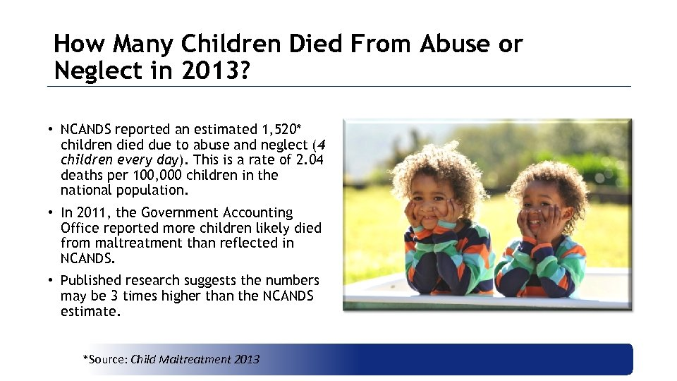 How Many Children Died From Abuse or Neglect in 2013? • NCANDS reported an