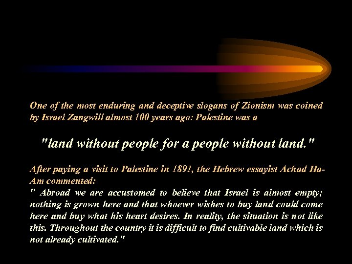One of the most enduring and deceptive slogans of Zionism was coined by Israel