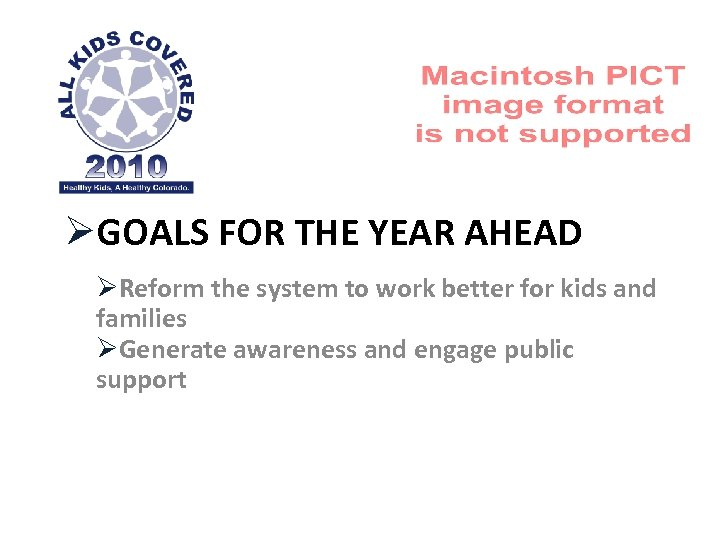ØGOALS FOR THE YEAR AHEAD ØReform the system to work better for kids and