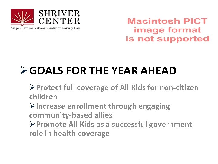 ØGOALS FOR THE YEAR AHEAD ØProtect full coverage of All Kids for non-citizen children
