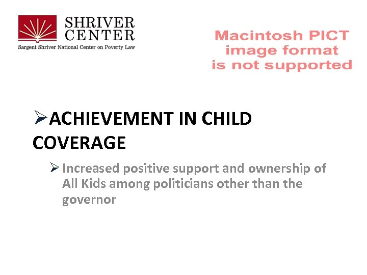 ØACHIEVEMENT IN CHILD COVERAGE Ø Increased positive support and ownership of All Kids among
