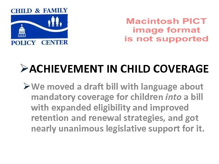 ØACHIEVEMENT IN CHILD COVERAGE ØWe moved a draft bill with language about mandatory coverage