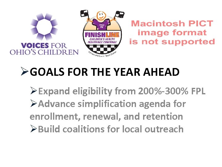 ØGOALS FOR THE YEAR AHEAD ØExpand eligibility from 200%-300% FPL ØAdvance simplification agenda for