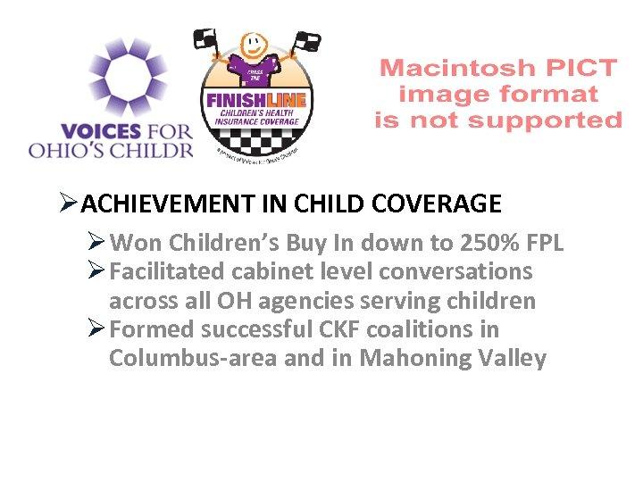 ØACHIEVEMENT IN CHILD COVERAGE Ø Won Children's Buy In down to 250% FPL Ø
