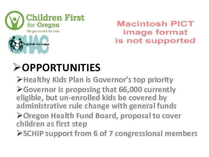 ØOPPORTUNITIES ØHealthy Kids Plan is Governor's top priority ØGovernor is proposing that 66, 000