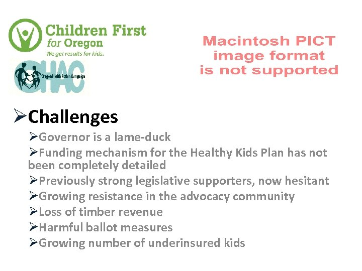 ØChallenges ØGovernor is a lame-duck ØFunding mechanism for the Healthy Kids Plan has not