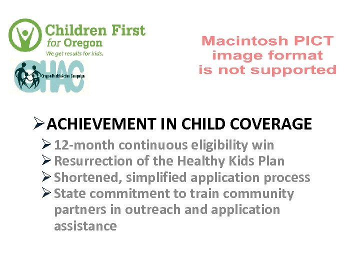 ØACHIEVEMENT IN CHILD COVERAGE Ø 12 -month continuous eligibility win Ø Resurrection of the