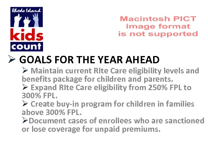 Ø GOALS FOR THE YEAR AHEAD Ø Maintain current RIte Care eligibility levels and