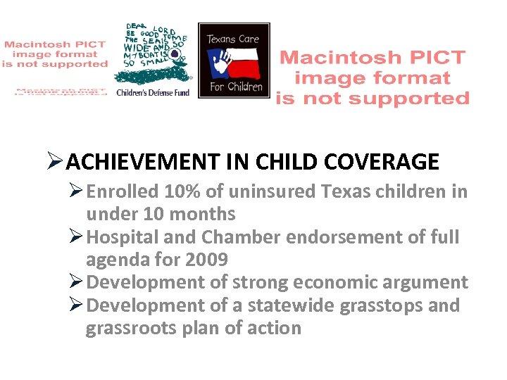 ØACHIEVEMENT IN CHILD COVERAGE Ø Enrolled 10% of uninsured Texas children in under 10