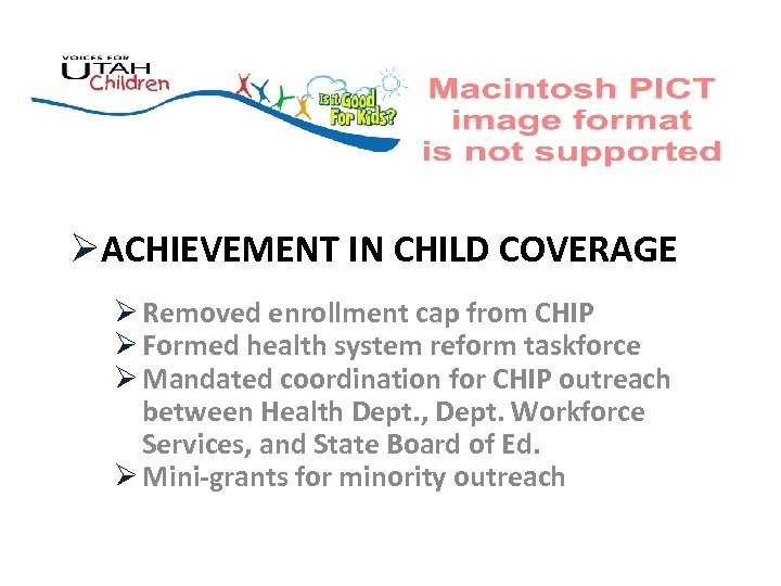 ØACHIEVEMENT IN CHILD COVERAGE Ø Removed enrollment cap from CHIP Ø Formed health system
