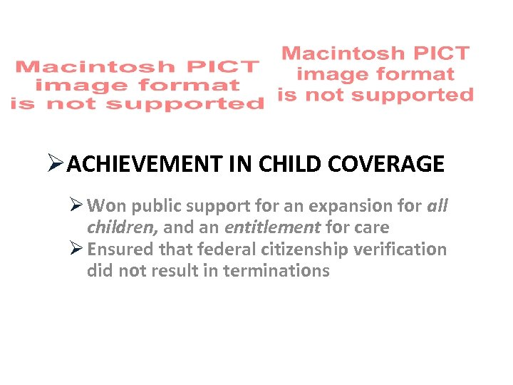 ØACHIEVEMENT IN CHILD COVERAGE Ø Won public support for an expansion for all children,