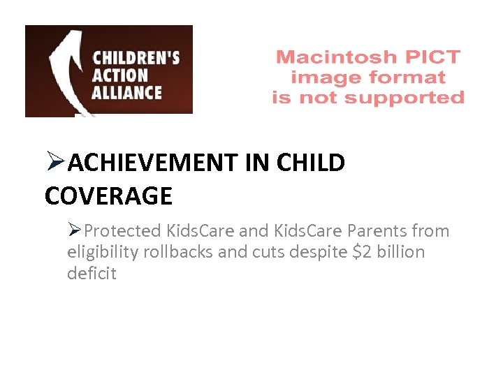 ØACHIEVEMENT IN CHILD COVERAGE ØProtected Kids. Care and Kids. Care Parents from eligibility rollbacks