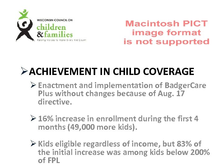ØACHIEVEMENT IN CHILD COVERAGE Ø Enactment and implementation of Badger. Care Plus without changes
