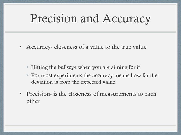 Precision and Accuracy • Accuracy- closeness of a value to the true value •