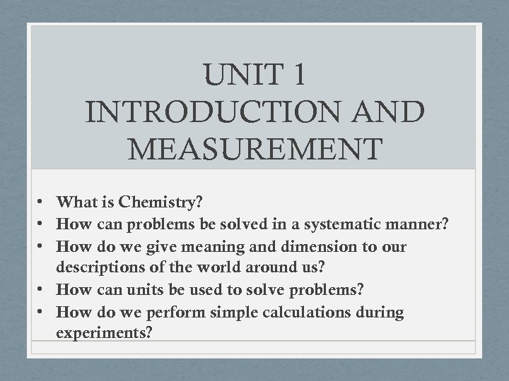 UNIT 1 INTRODUCTION AND MEASUREMENT • What is Chemistry? • How can problems be