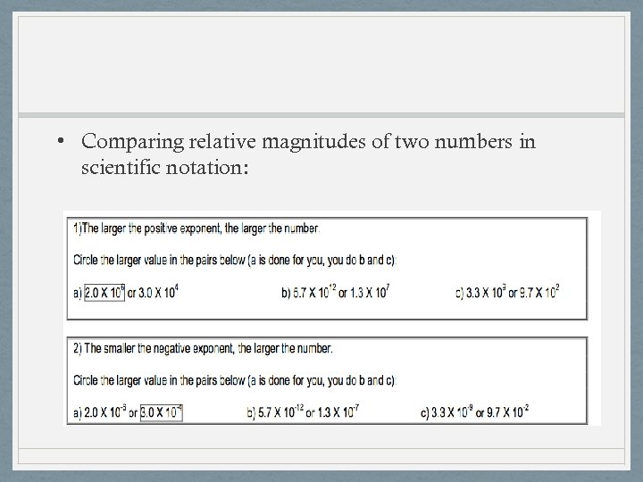 • Comparing relative magnitudes of two numbers in scientific notation: