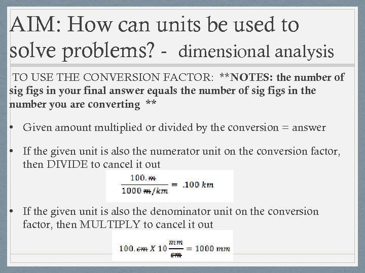 AIM: How can units be used to solve problems? - dimensional analysis TO USE