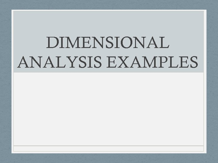 DIMENSIONAL ANALYSIS EXAMPLES