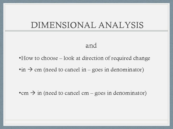 DIMENSIONAL ANALYSIS and • How to choose – look at direction of required change
