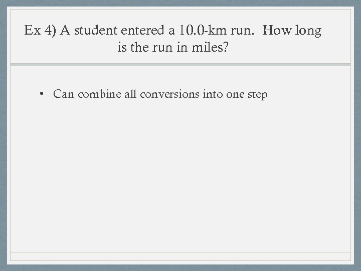 Ex 4) A student entered a 10. 0 -km run. How long is the