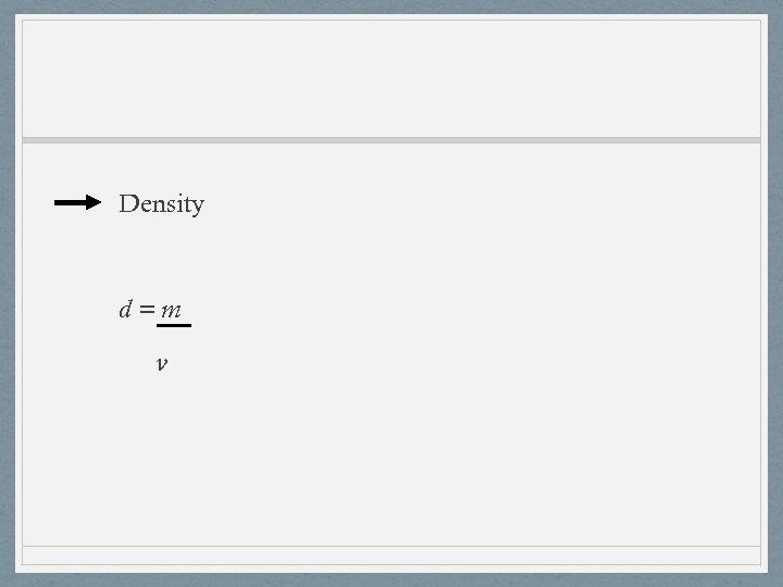 Density d=m v