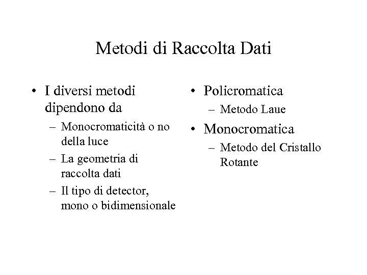 Metodi di Raccolta Dati • I diversi metodi dipendono da – Monocromaticità o no