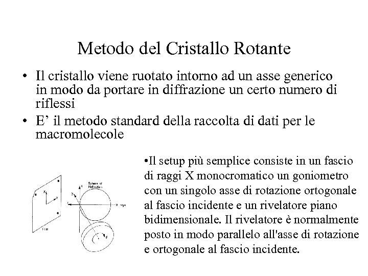 Metodo del Cristallo Rotante • Il cristallo viene ruotato intorno ad un asse generico