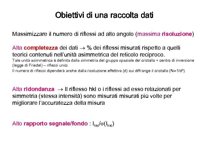 Obiettivi di una raccolta dati Massimizzare il numero di riflessi ad alto angolo (massima