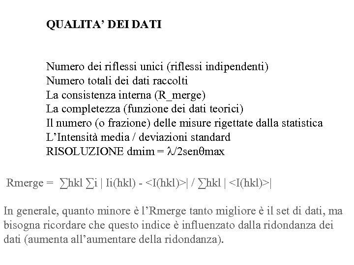 QUALITA' DEI DATI Numero dei riflessi unici (riflessi indipendenti) Numero totali dei dati raccolti