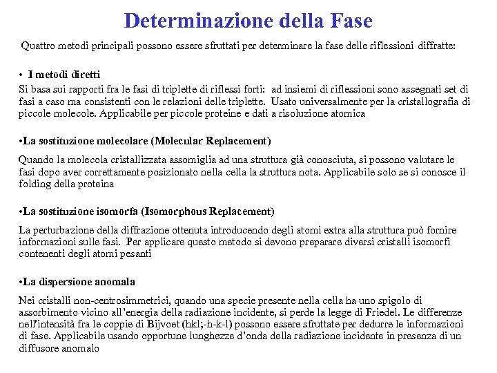 Determinazione della Fase Quattro metodi principali possono essere sfruttati per determinare la fase delle