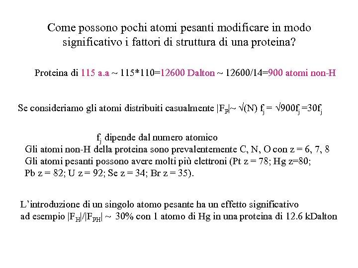 Come possono pochi atomi pesanti modificare in modo significativo i fattori di struttura di
