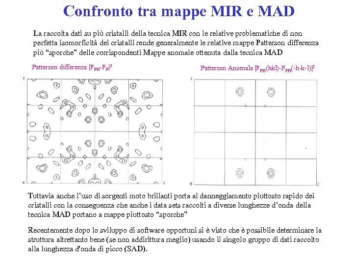 Confronto tra mappe MIR e MAD La raccolta dati su più cristalli della tecnica