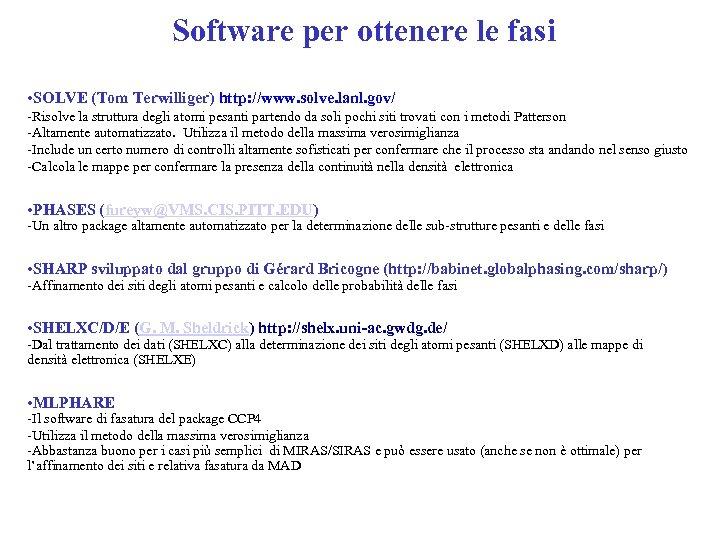 Software per ottenere le fasi • SOLVE (Tom Terwilliger) http: //www. solve. lanl. gov/