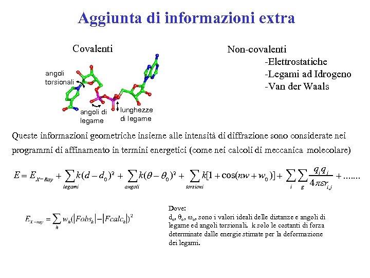 Aggiunta di informazioni extra Covalenti Non-covalenti -Elettrostatiche -Legami ad Idrogeno -Van der Waals angoli