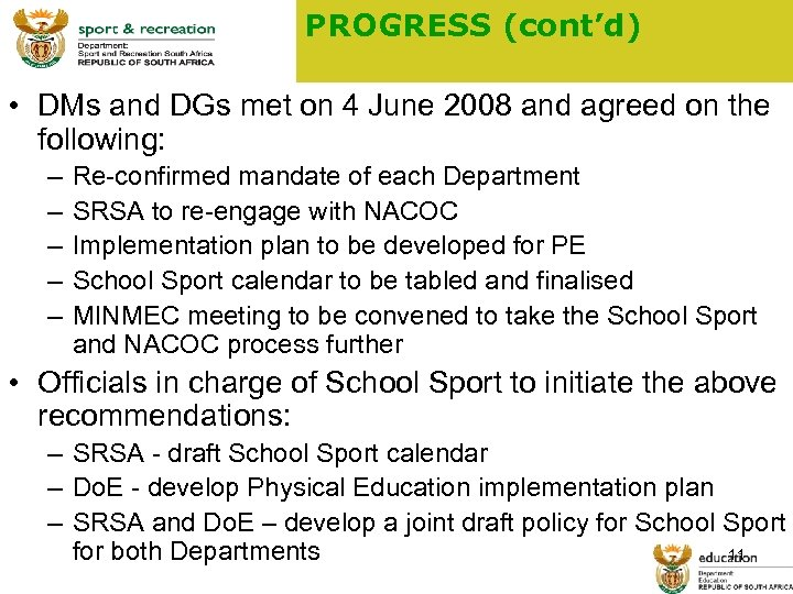 PROGRESS (cont'd) • DMs and DGs met on 4 June 2008 and agreed on