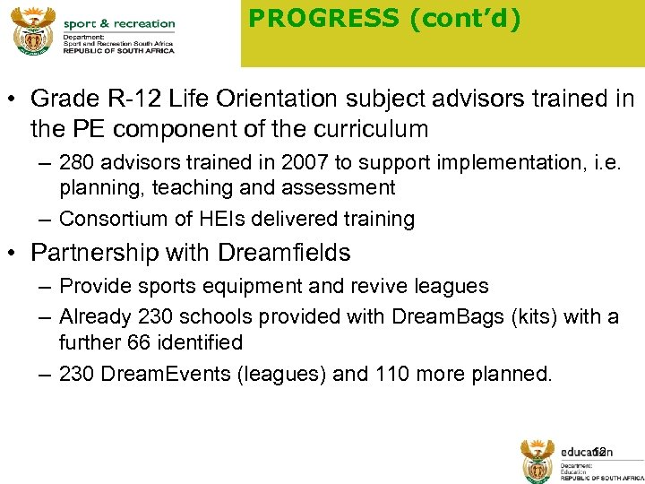 PROGRESS (cont'd) • Grade R-12 Life Orientation subject advisors trained in the PE component