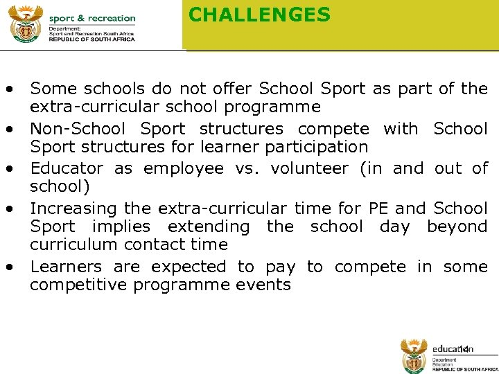 CHALLENGES • Some schools do not offer School Sport as part of the extra-curricular