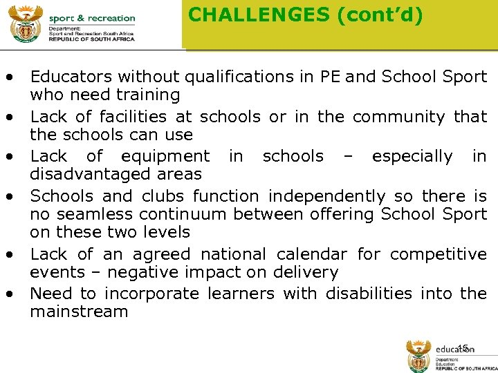 CHALLENGES (cont'd) • Educators without qualifications in PE and School Sport who need training