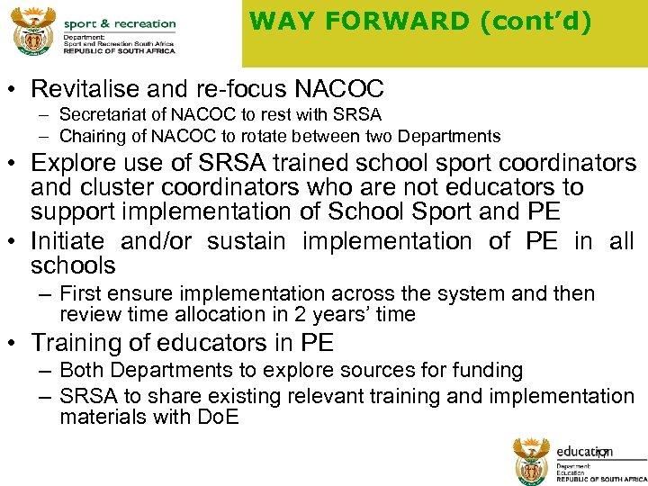 WAY FORWARD (cont'd) • Revitalise and re-focus NACOC – Secretariat of NACOC to rest