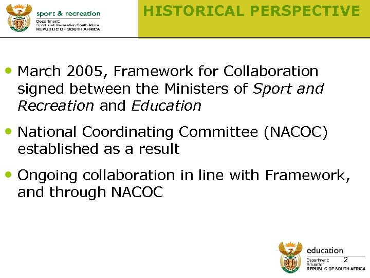 HISTORICAL PERSPECTIVE • March 2005, Framework for Collaboration signed between the Ministers of Sport