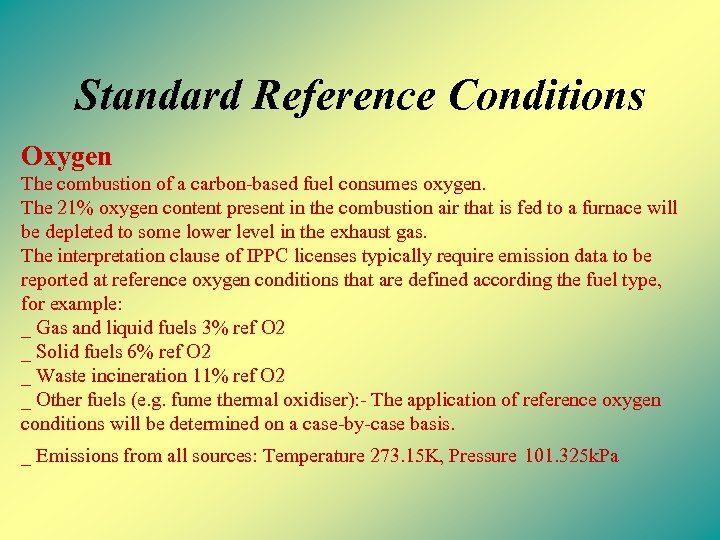 Standard Reference Conditions Oxygen The combustion of a carbon-based fuel consumes oxygen. The 21%