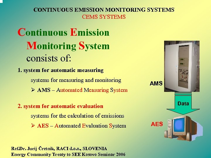 CONTINUOUS EMISSION MONITORING SYSTEMS CEMS SYSTEMS Continuous Emission Monitoring System consists of: 1. system