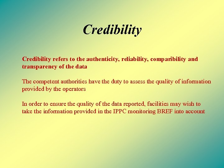 Credibility refers to the authenticity, reliability, comparibility and transparency of the data The competent