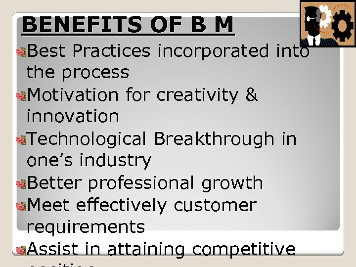 BENEFITS OF B M Best Practices incorporated into the process Motivation for creativity &