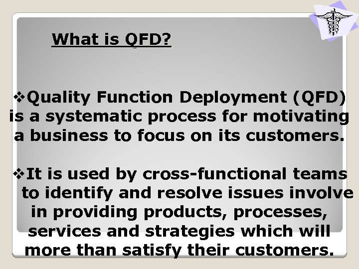 What is QFD? v. Quality Function Deployment (QFD) is a systematic process for motivating