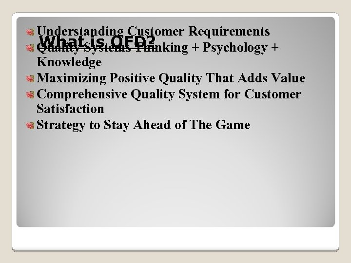 Understanding Customer Requirements What is QFD? Quality Systems Thinking + Psychology + Knowledge Maximizing