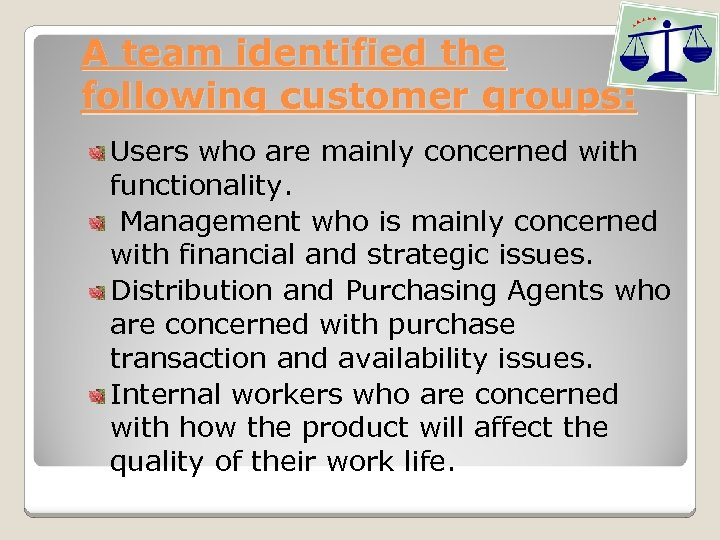 A team identified the following customer groups: Users who are mainly concerned with functionality.