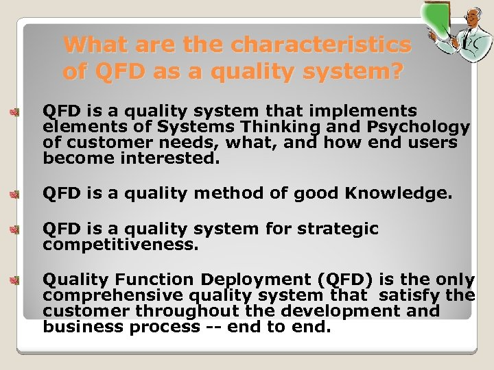 What are the characteristics of QFD as a quality system? QFD is a quality